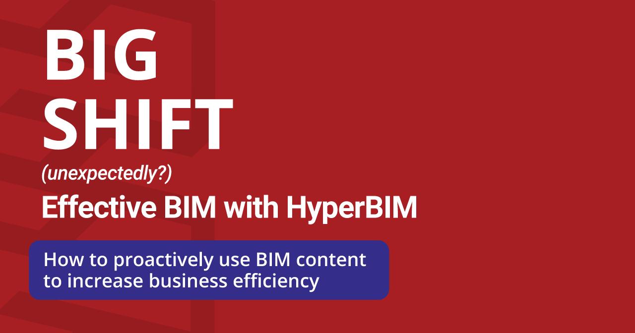 BIG SHIFT (unexpectedly?) Effective BIM With HyperBIM